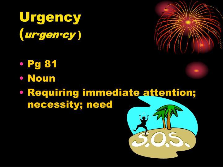 Urgency ur gen cy