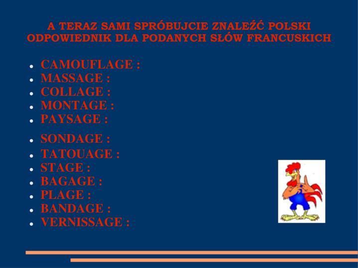 A TERAZ SAMI SPRÓBUJCIE ZNALEŹĆ POLSKI ODPOWIEDNIK DLA PODANYCH SŁÓW FRANCUSKICH