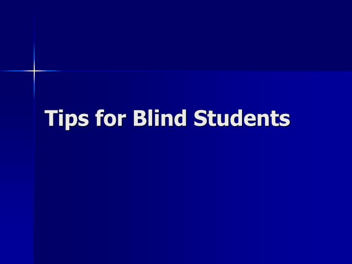 Tips for Blind Students