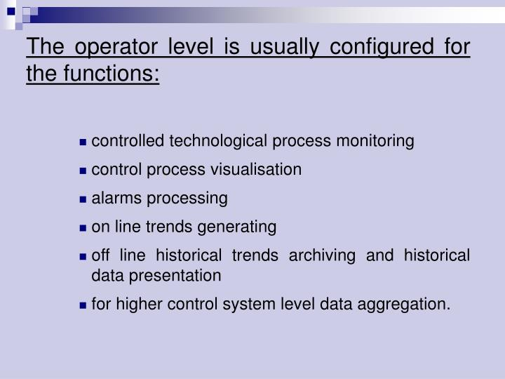 The operator level is usually configured for the functions: