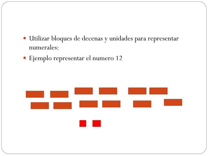Utilizar bloques de decenas y unidades para representar numerales: