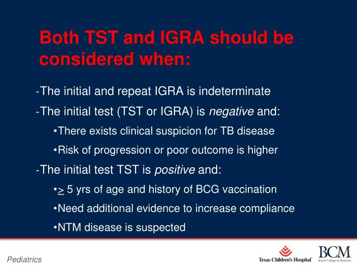 Both TST and IGRA should be 	considered when: