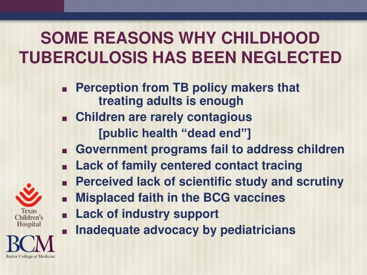 SOME REASONS WHY CHILDHOOD TUBERCULOSIS HAS BEEN NEGLECTED