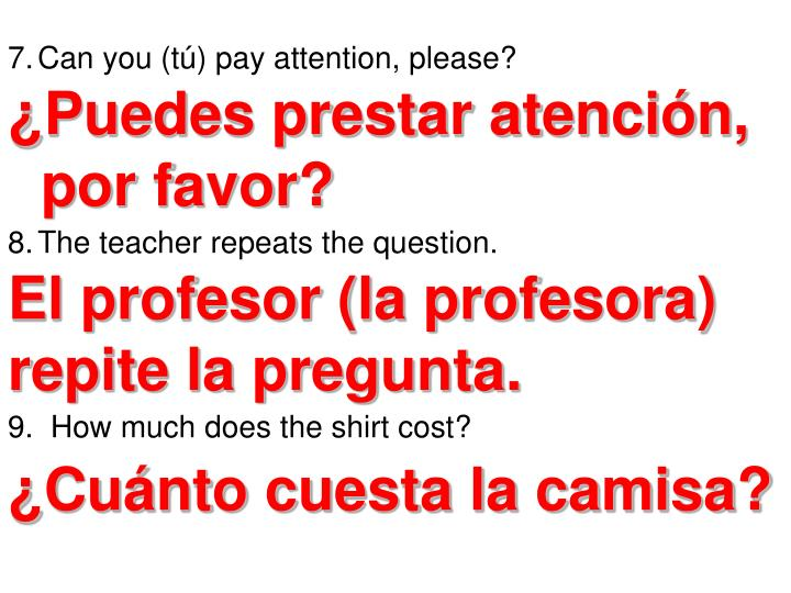 Can you (tú) pay attention, please?