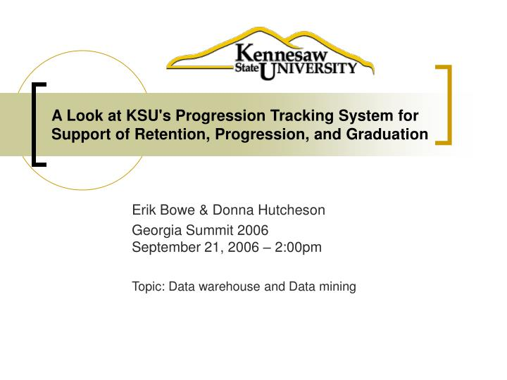 a look at ksu s progression tracking system for support of retention progression and graduation n.