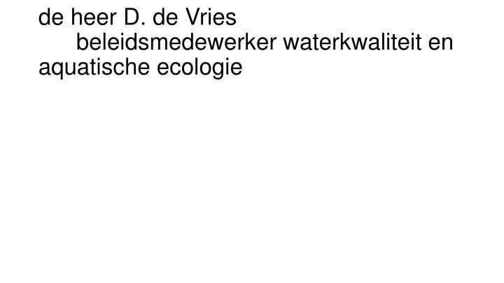 de heer D. de Vriesbeleidsmedewerker waterkwaliteit en aquatische ecologie