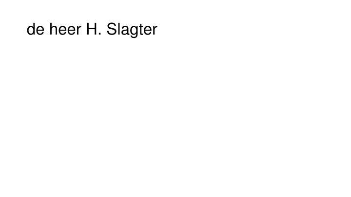 de heer H. Slagter