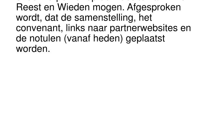 De heer Verstoep vraagt welke onderwerpen er op de website van VBC Reest en Wieden mogen. Afgesproken wordt, dat de samenstelling, het convenant, links naar partnerwebsites en de notulen (vanaf heden) geplaatst worden.