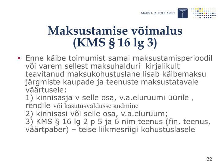Maksustamise võimalus                 (KMS § 16 lg 3)
