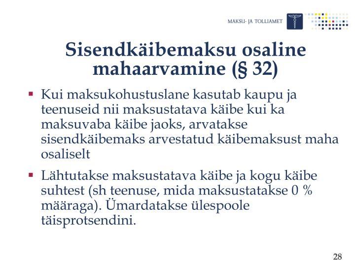 Sisendkäibemaksu osaline mahaarvamine (§ 32)