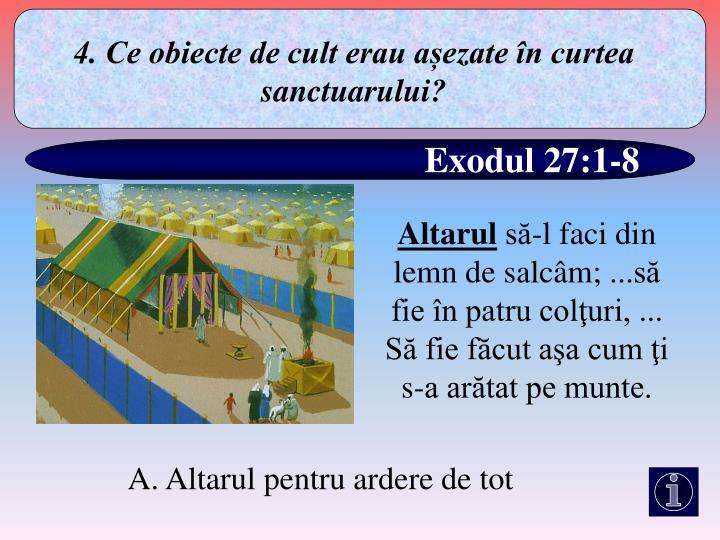 4. Ce obiecte de cult erau așezate în curtea sanctuarului?