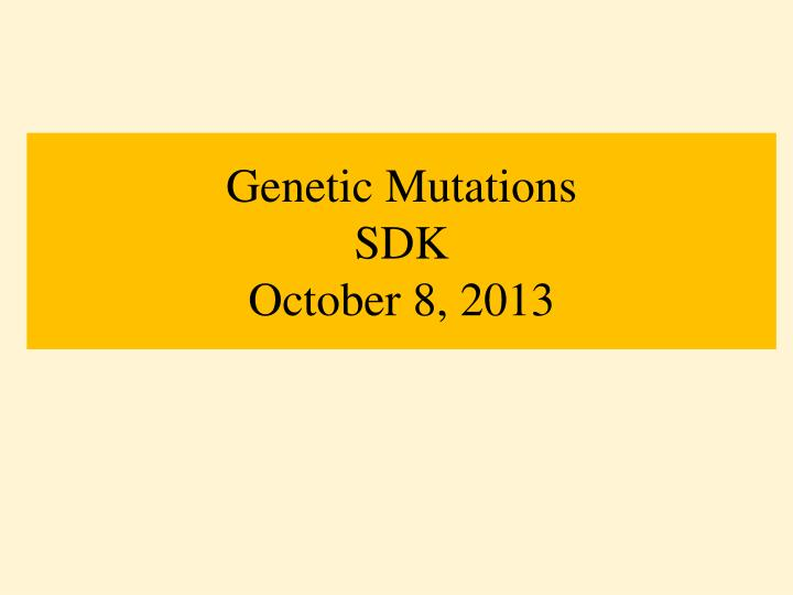 genetic mutations sdk october 8 2013 n.