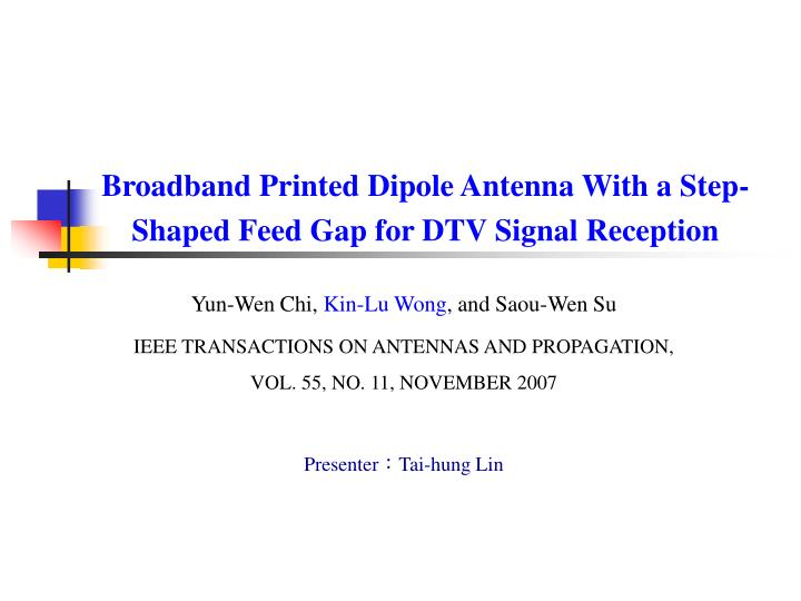 Broadband Printed Dipole Antenna With a Step-Shaped Feed Gap for DTV Signal Reception