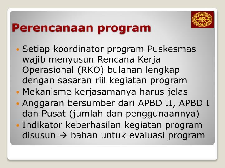 Setiap koordinator program Puskesmas wajib menyusun Rencana Kerja Operasional (RKO) bulanan lengkap dengan sasaran riil kegiatan program