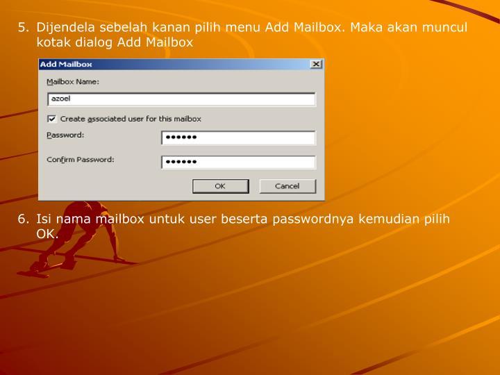 Dijendela sebelah kanan pilih menu Add Mailbox. Maka akan muncul kotak dialog Add Mailbox