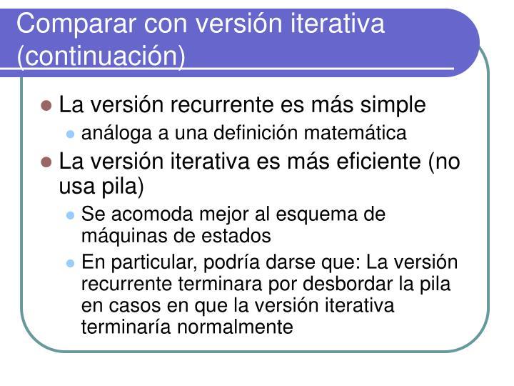 Comparar con versión iterativa (continuación)