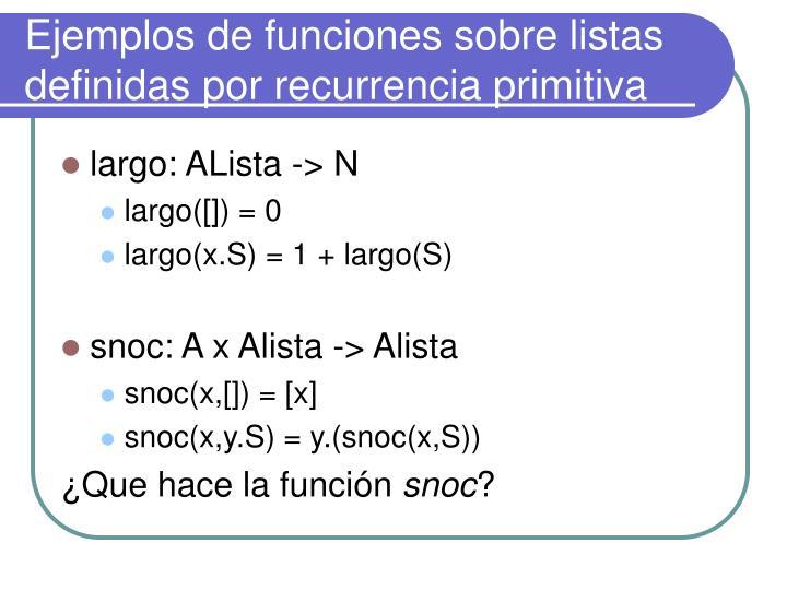 Ejemplos de funciones sobre listas definidas por recurrencia primitiva