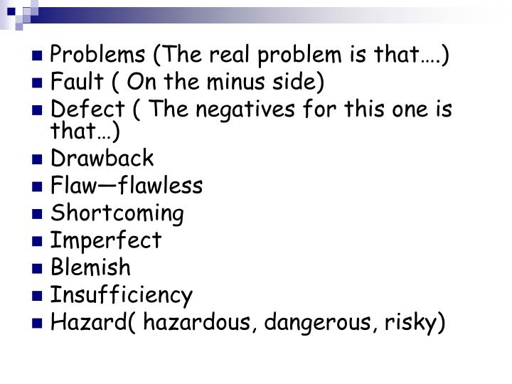 Problems (The real problem is that….)