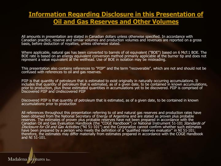 All amounts in presentation are stated in Canadian dollars unless otherwise specified. In accordance with Canadian practice, reserve and similar volumes and production volumes and revenues are reported on a gross basis, before deduction of royalties, unless otherwise stated.