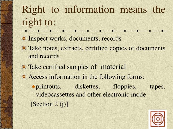 Right to information means the right to: