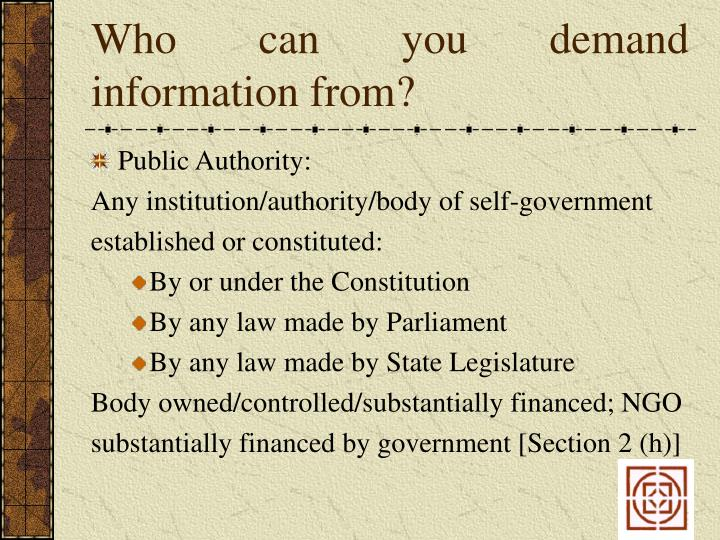 Who can you demand information from?