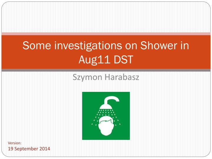 some investigations on shower in aug11 dst n.