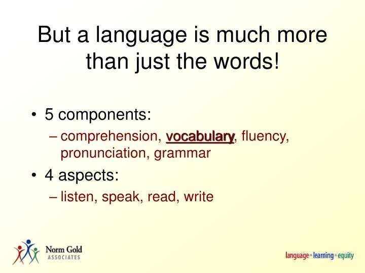 But a language is much more than just the words!