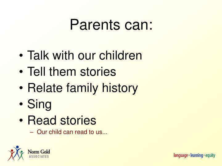 Parents can: