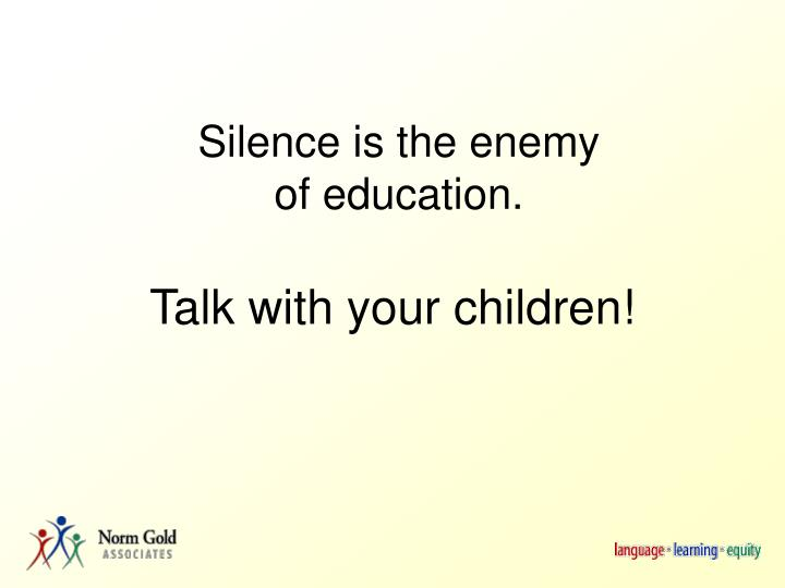 Silence is the enemy of education