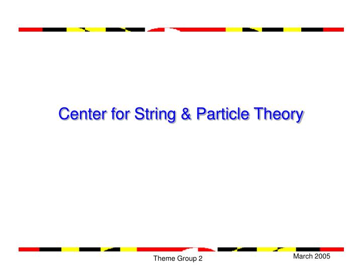 center for string particle theory