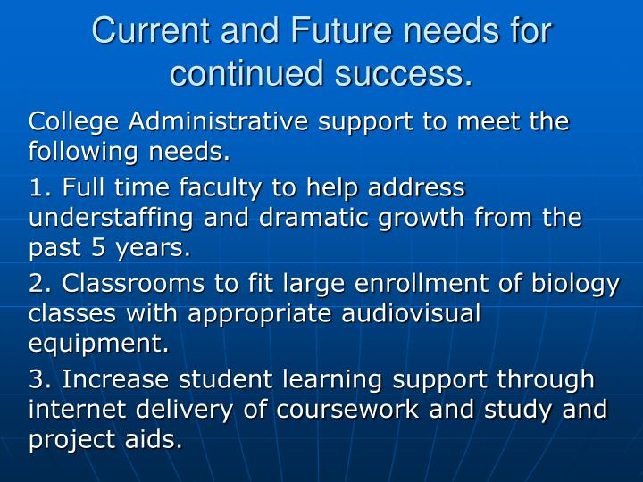 Current and Future needs for continued success.