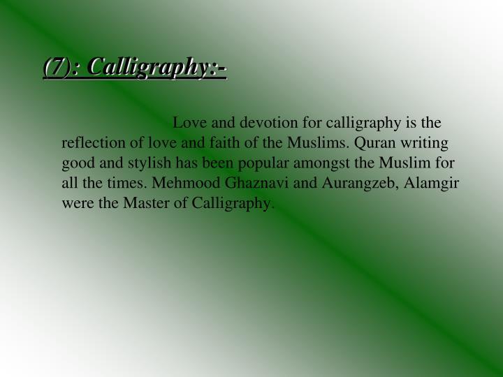 (7): Calligraphy:-