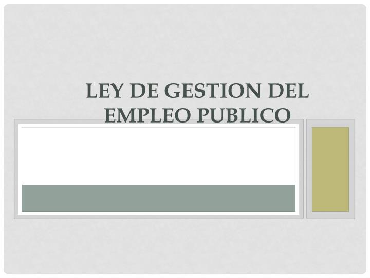 LEY DE GESTION DEL EMPLEO PUBLICO