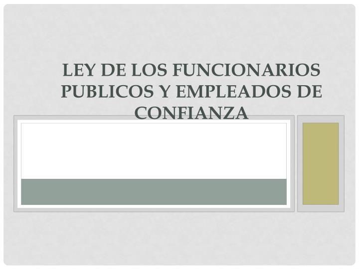 LEY DE LOS FUNCIONARIOS PUBLICOS Y EMPLEADOS DE CONFIANZA