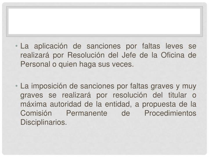 La aplicación de sanciones por faltas leves se realizará por Resolución del Jefe de la Oficina de Personal o quien haga sus veces.