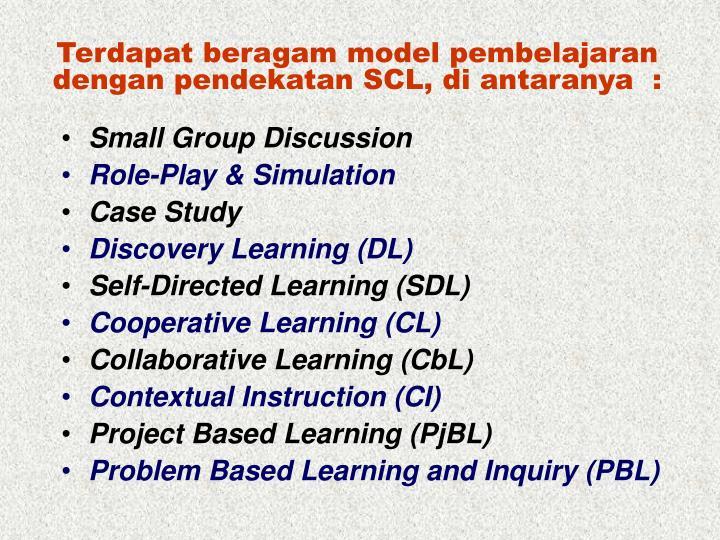 Terdapat beragam model pembelajaran dengan pendekatan SCL, di antaranya  :
