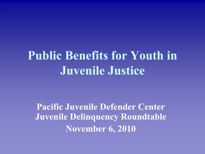 public benefits for youth in juvenile justice n.
