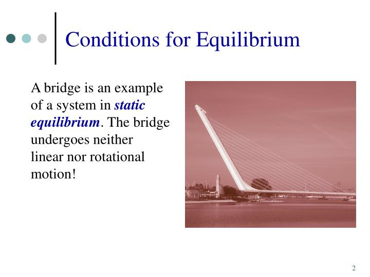 conditions for equilibrium Conditions for equilibrium an object at equilibrium has no net influences to cause it to move, either in translation (linear motion) or rotation.