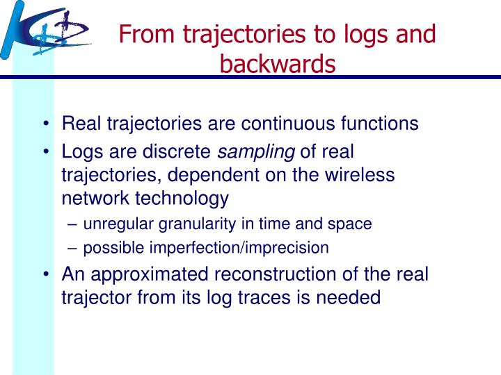 From trajectories to logs and backwards