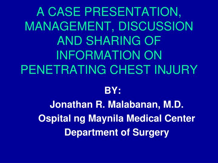 a case presentation management discussion and sharing of information on penetrating chest injury n.