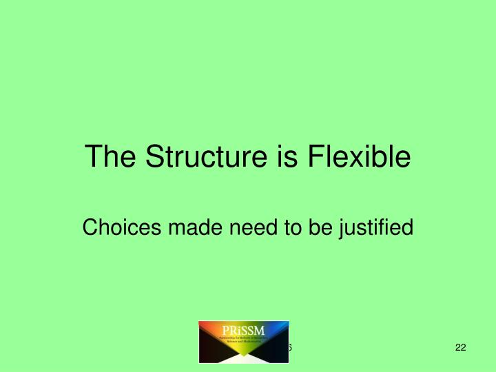 The Structure is Flexible