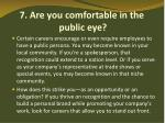 7 are you comfortable in the public eye