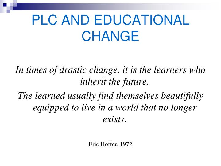 PLC AND EDUCATIONAL CHANGE