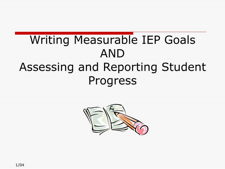 writing measurable iep goals Ieps measurable goals measurable iep goals federal law, idea 2004: sec (in mass our special education state law requires written progress reports to be submitted to parents at least as often as report cards or progress reports for students without disabilities.