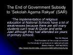 the end of government subsidy to sekolah agama rakyat sar