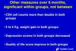 other measures over 6 months significant within groups not between