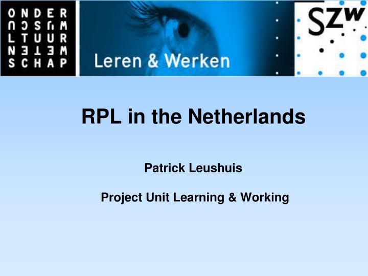 Rpl in the netherlands patrick leushuis project unit learning working