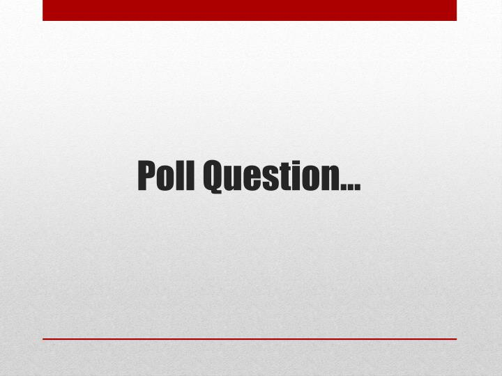 Poll Question…