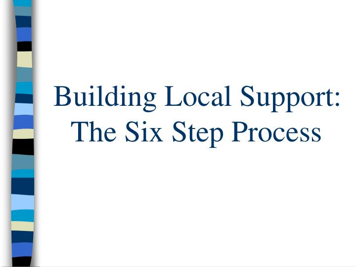 Building Local Support: The Six Step Process