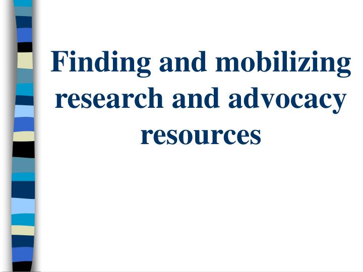 Finding and mobilizing research and advocacy resources
